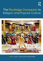 The Routledge Companion to Religion and Popular Culture : Routledge Religion Companions
