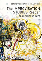The Improvisation Studies Reader : Spontaneous Acts