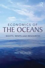 Economics of the Oceans : Rights, Rents and Resources - Paul Hallwood