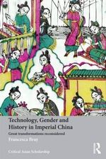 Technology, Gender and History in Imperial China : Great Transformations Reconsidered - Francesca Bray