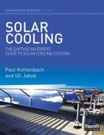 Solar Cooling : The Earthscan Expert Guide to Solar Cooling Systems - Paul Kohlenbach