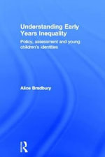Understanding Early Years Inequality : Policy, Assessment and Young Children's Identities - Alice Bradbury