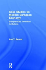 Case Studies on Modern European Economy : Entrepreneurship, Inventions, and Institutions - Ivan T. Berend