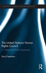 The United Nations Human Rights Council : A Critique and Early Assessment - Rosa Freedman