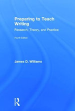 Preparing to Teach Writing : Research, Theory, and Practice - James D. Williams