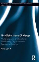 The Global News Challenge : Market Strategies of International Broadcasting Organizations in Developing Countries
