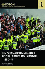 The Police and the Expansion of Public Order Law in Britain, 1829-2013 - Iain Channing