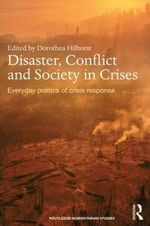 Disaster, Conflict and Society in Crises : Everyday Politics of Crisis Response