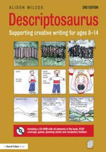 Descriptosaurus : Supporting Creative Writing for Ages 8-14 - Alison Wilcox