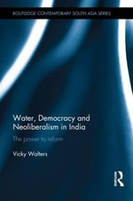 Water, Democracy and Neoliberalism in India : The Power to Reform - Vicky Walters