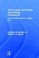 The Couple and Family Technology Framework : Intimate Relationships in a Digital Age - Katherine M. Hertlein