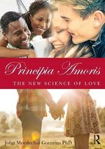Principia Amoris : The New Science of Love - John Mordechai Gottman