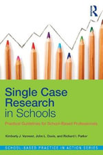Single Case Research in Schools : Practical Guidelines for School-Based Professionals - Kimberly J. Vannest