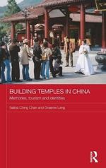 Building Temples in China : Memories, Tourism and Identities - Selina Ching Chan