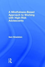 A Mindfulness-Based Approach to Working with High-Risk Adolescents : Evidence-based Psychotherapy for Those with an at ... - Sam Himelstein