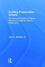 Crafting Preservation Criteria : The National Register of Historic Places and American Historic Preservation - John H. Sprinkle