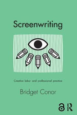 Screenwriting : Creative Labour and Professional Practice - Bridget Conor