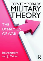 Contemporary Military Theory : The Dynamics of War - Jan Angstrom