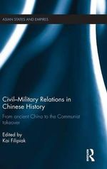 Civil-Military Relations in Chinese History : From Ancient China to the Communist Takeover