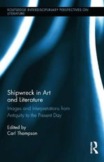 Shipwreck in Art and Literature : Images and Interpretations from Antiquity to the Present Day