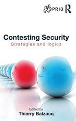 Contesting Security : Strategies and Logics