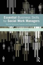 Essential Business Skills for Social Work Managers : Tools for Optimizing Programs and Organizations - Andrew J. Germak