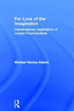 For Love of the Imagination : Interdisciplinary Applications of Jungian Psychoanalysis - Michael Vannoy Adams