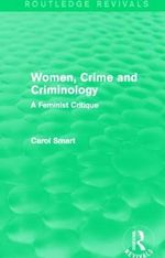 Women, Crime and Criminology (Routledge Revivals) : A Feminist Critique - Carol Smart