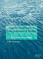Organic Compounds in Soils, Sediments & Sludges : Analysis and Determination - T. R. Crompton