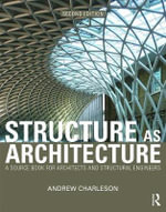 Structure As Architecture : A Source Book for Architects and Structural Engineers - Andrew Charleson