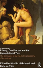 Privacy, Due Process and the Computational Turn : The Philosophy of Law Meets the Philosophy of Technology