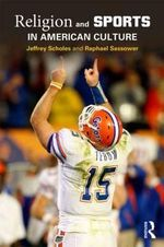 Religion and Sports in American Culture - Jeffrey Scholes