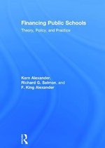 Financing Public Schools : Theory, Policy, and Practice - Kern Alexander