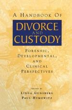 A Handbook of Divorce and Custody : Forensic, Developmental, and Clinical Perspectives