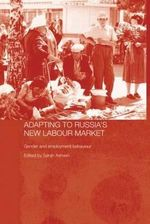 Adapting to Russia's New Labour Market : Gender and Employment Behaviour