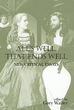 All's Well, That Ends Well : New Critical Essays
