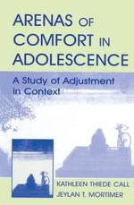 Arenas of Comfort in Adolescence : A Study of Adjustment in Context - Jeylan T. Mortimer