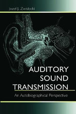 Auditory Sound Transmission : An Autobiographical Perspective - Jozef J. Zwislocki