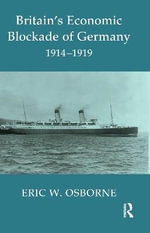 Britain's Economic Blockade of Germany, 1914-1919 : Influences and Actions - Eric W. Osborne