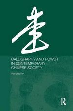 Calligraphy and Power in Contemporary Chinese Society : The Information Research Department - Yuehping Yen