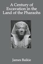 Century Of Excavation - James Baikie
