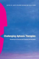 Challenging Aphasia Therapies : Broadening the Discourse and Extending the Boundaries