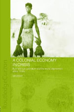 A Colonial Economy in Crisis : Burma's Rice Cultivators and the World Depression of the 1930s - Ian Brown