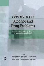 Coping with Alcohol and Drug Problems : The Experiences of Family Members in Three Contrasting Cultures - Jim Orford