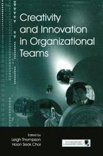 Creativity and Innovation in Organizational Teams : The Science and Implications for Practice
