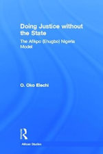 Doing Justice without the State : The Afikpo (Ehugbo) Nigeria Model - O. Oko Elechi