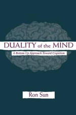 Duality of the Mind : A Bottom-up Approach Toward Cognition - Ron Sun
