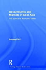 Governments and Markets in East Asia : The Politics of Economic Crises - Jungug Choi