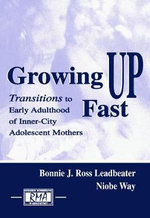 Growing Up Fast : Transitions To Early Adulthood of Inner-City Adolescent Mothers - Bonnie J. Ross Leadbeater