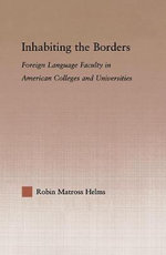 Inhabiting the Borders : Foreign Language Faculty in American Colleges and Universities - Robin Matross Helms